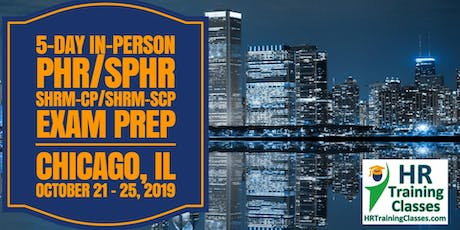 5 Day SHRM-CP, SHRM-SCP, PHR, SPHR Exam Prep Boot Camp in Chicago, IL (Starts 10/21/2019) tickets