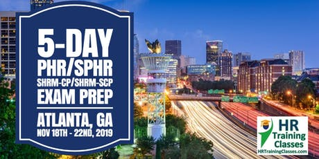 5 Day SHRM-CP, SHRM-SCP, PHR, SPHR Exam Prep Boot Camp in Atlanta, GA (Starts 11/18/2019) tickets