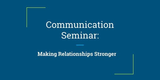 Communication Seminar: Making Relationships Stronger