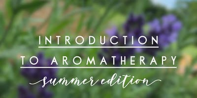 Introduction to Aromatherapy. Summer Edition.