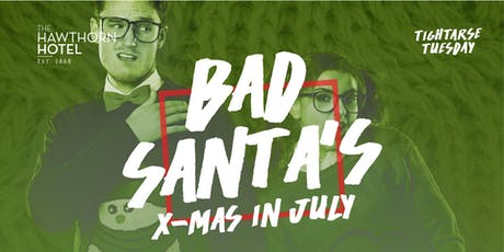 Tightarse Tuesday Presents: XMAS IN JULY PARTY! tickets