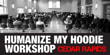 Humanize My Hoodie Workshop Tour Cedar Rapids tickets