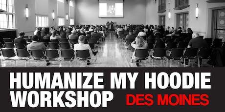 Humanize My Hoodie Workshop Tour Des Moines tickets