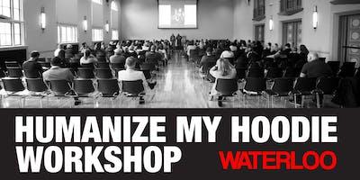 Humanize My Hoodie Workshop Tour Waterloo