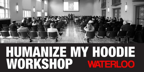 Humanize My Hoodie Workshop Tour Waterloo tickets