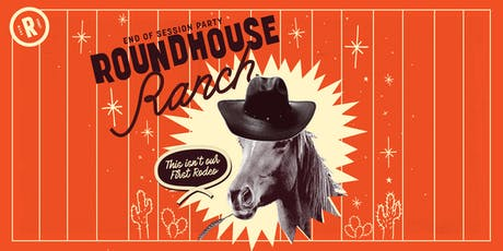 End of Session Party | Roundhouse Ranch tickets