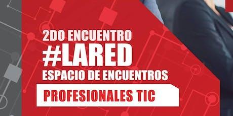 2DO ENCUENTRO #LARED - ENCUENTRO PROFESIONALES TIC boletos