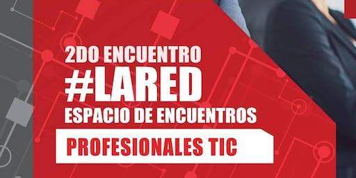 2DO ENCUENTRO #LARED - ENCUENTRO PROFESIONALES TIC