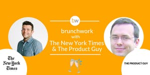 The New York Times & The Product Guy: brunchwork After...