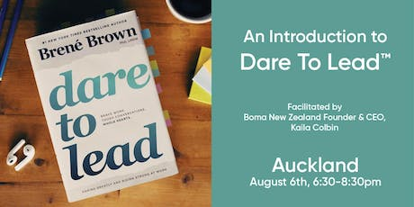 An Introduction to Dare To Lead™ by Kaila Colbin | Auckland | 6 August 2019 tickets
