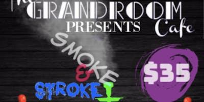 The GrandRoom Cafe Presents Smoke & Stroke