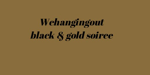 Wehangingout  Black & Gold Soiree