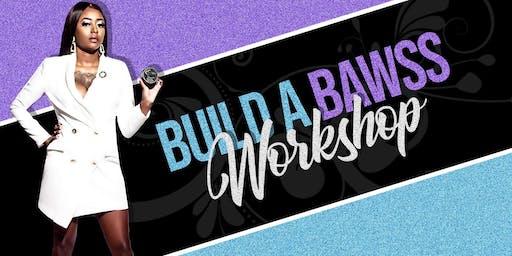 Build A Bawss Workshop