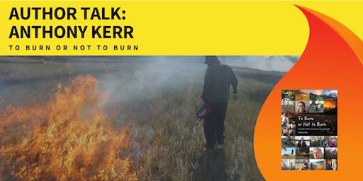 Author Talk: Anthony Kerr - To Burn or Not to Burn