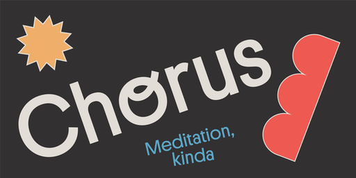 Chorus: a new way to meditate