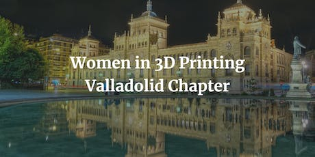 Women in 3D Printing - Valladolid Chapter entradas