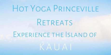 DEEPER STILL  -  Hot Yoga Retreat w/ Hot Yoga Princeville,  Kauai, Hawaii tickets