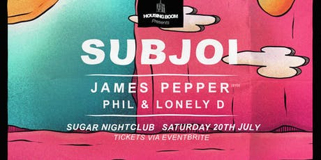Housing Boom • Subjoi + James Pepper • Sat 20th July tickets