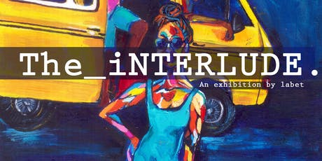 The_iNTERLUDE. | An exhibition by labet tickets
