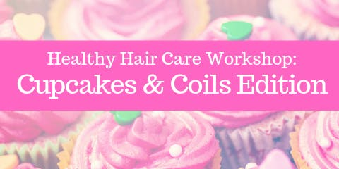 Healthy Hair Care Workshop: Cupcakes & Coils Edition