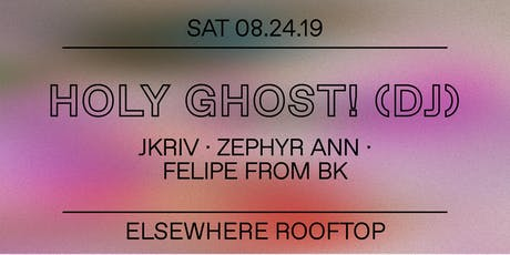 Holy Ghost! (DJ Set), JKriv, Zephyr Ann & Felipe from BK @ Elsewhere (Rooftop) tickets