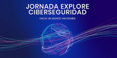 Jornada Explore Ciberseguridad: hacia un mundo hackeable entradas