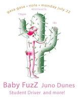 Baby FuzZ, Juno Dunes, Student Driver