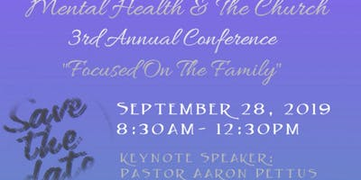 "3rd Annual Mental Health & The Church Conference; ""Focused on the Family"""