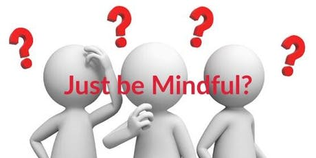 MINDFULNESS.  WHAT IS IT? tickets
