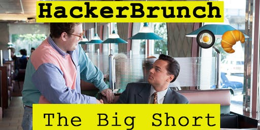 HackerBrunch #6 – The Big Short