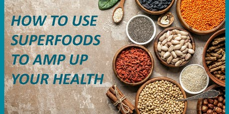 Part FOUR: How to Use Superfoods to Amp Up Your Health tickets
