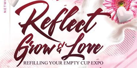 Reflect, Grow & Love- Refilling Your Empty Cup Expo tickets
