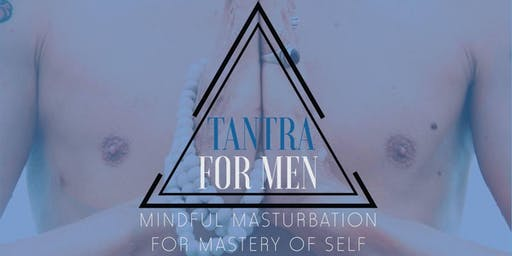 Tantra for Men : Mindful Masturbation - Edmonton