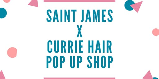 Saint James X Currie Hair Pop Up Shop