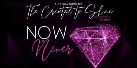 The Created to Shine Conference   Now or Never tickets
