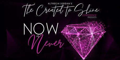 The Created to Shine Conference | Now or Never tickets