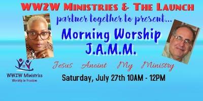 July Morning Worship J.A.M.M.