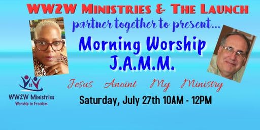 July Morning Worship J.A.M.M.