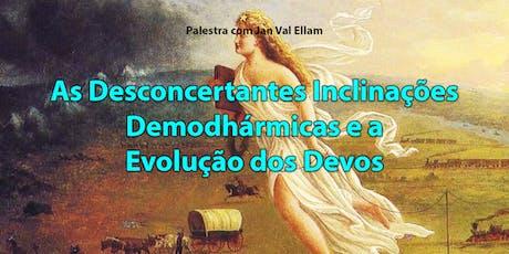 As Desconcertantes Inclinações Demodhármicas e a Evolução dos Devos ingressos
