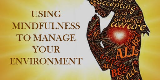 Using Mindfulness To Manage Your Environment- (4 Continuing Education Event)