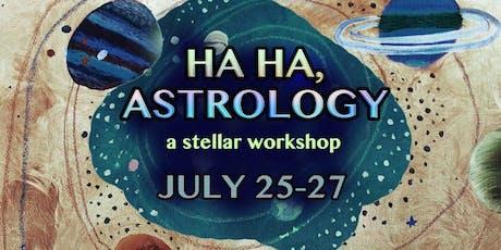 Ha Ha, Astrology: Summer Intensive tickets