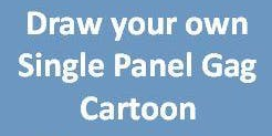 Draw your own Single Panel Gag Cartoon