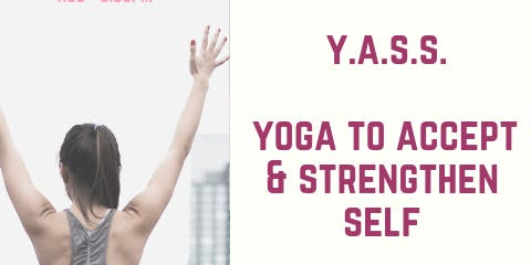 Y.A.S.S. Yoga to Accept & Strengthen Self