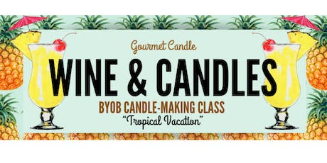 "Wine + Candles: ""Tropical Vacation"" BYOB Candle-Making Class tickets"