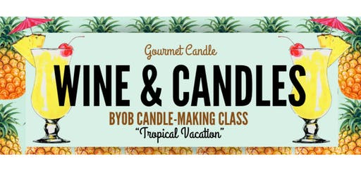 "Wine + Candles: ""Tropical Vacation"" BYOB Candle-Making Class"