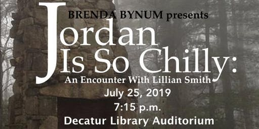 "Brenda Bynum presents ""Jordan Is So Chilly:An Encounter With Lillian Smith"""