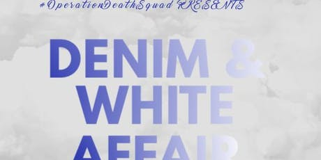 #OperationDeathSquad Presents: Denim and White Affair Day Party tickets