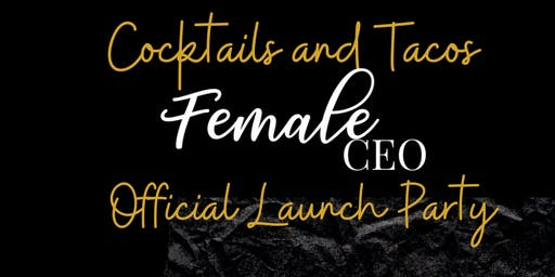 Cocktails and Tacos Female CEO official launch Party