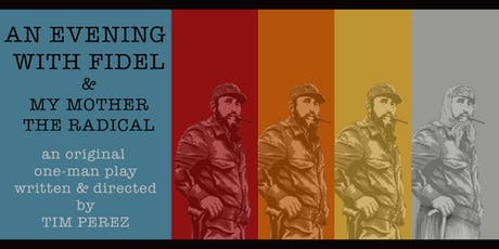 AN EVENING WITH FIDEL & My Mother The Radical  tickets