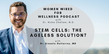 Women Wired for Wellness Podcast: Stem Cells - The Ageless Solution? tickets